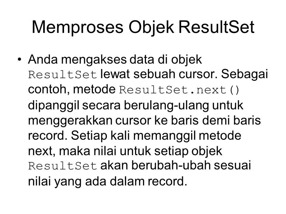 Memproses Objek ResultSet Anda mengakses data di objek ResultSet lewat sebuah cursor. Sebagai contoh, metode ResultSet.next() dipanggil secara berulan