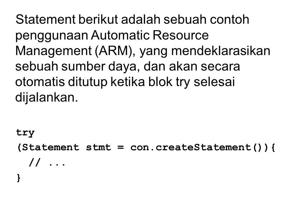 Statement berikut adalah sebuah contoh penggunaan Automatic Resource Management (ARM), yang mendeklarasikan sebuah sumber daya, dan akan secara otomatis ditutup ketika blok try selesai dijalankan.