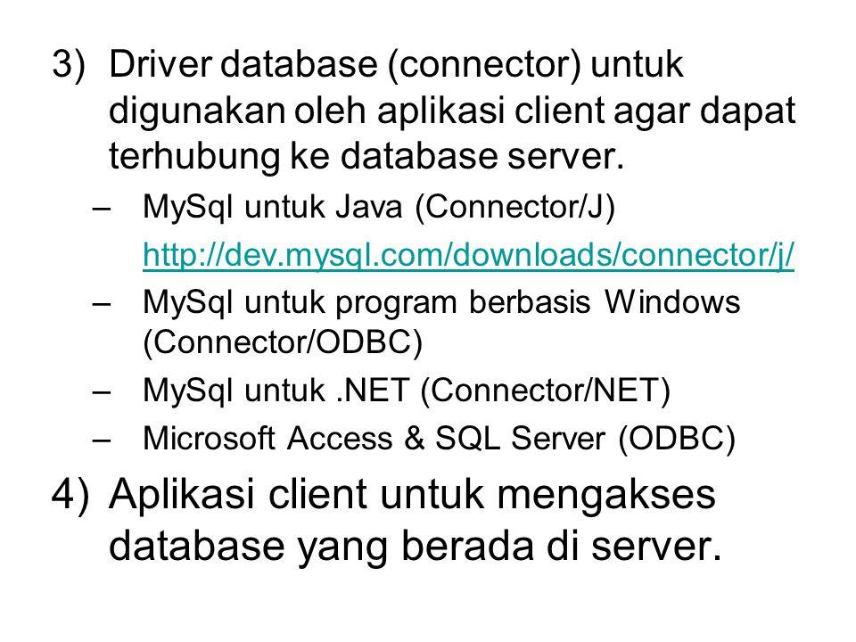 3)Driver database (connector) untuk digunakan oleh aplikasi client agar dapat terhubung ke database server. –MySql untuk Java (Connector/J) http://dev
