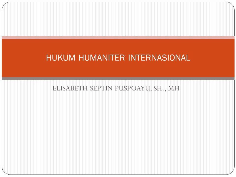 ELISABETH SEPTIN PUSPOAYU, SH., MH HUKUM HUMANITER INTERNASIONAL
