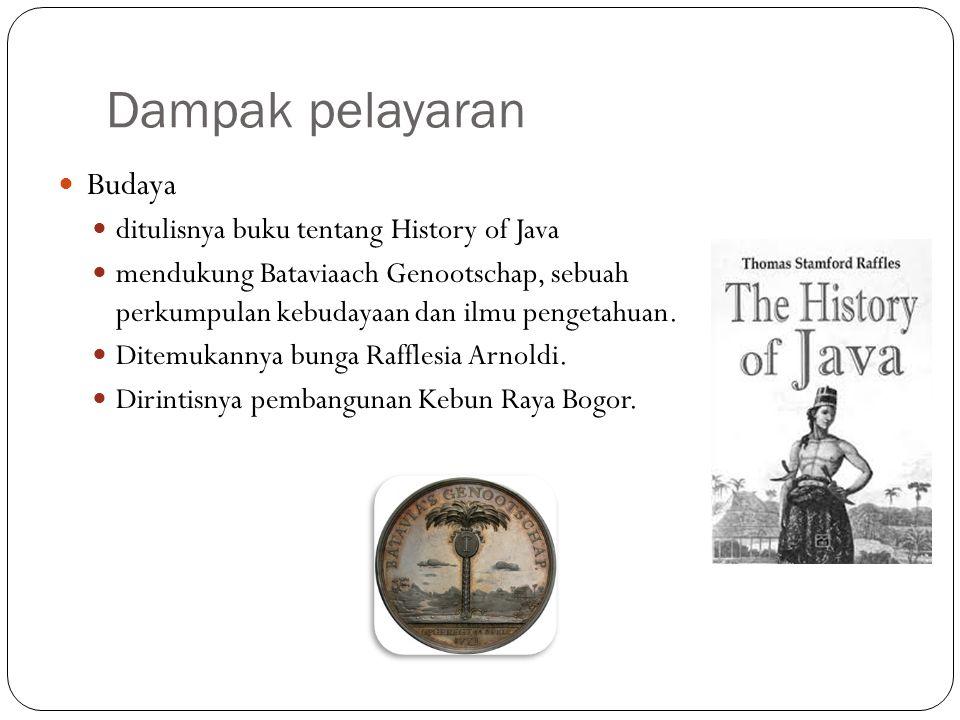 Dampak pelayaran Budaya ditulisnya buku tentang History of Java mendukung Bataviaach Genootschap, sebuah perkumpulan kebudayaan dan ilmu pengetahuan.