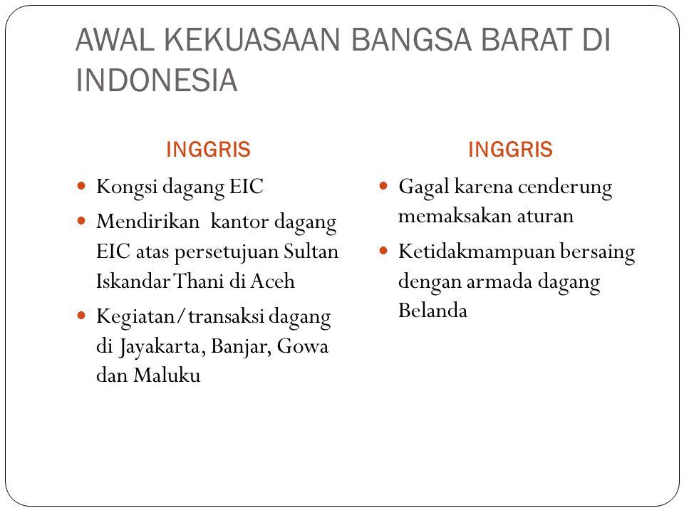 AWAL KEKUASAAN BANGSA BARAT DI INDONESIA INGGRIS Kongsi dagang EIC Mendirikan kantor dagang EIC atas persetujuan Sultan Iskandar Thani di Aceh Kegiata