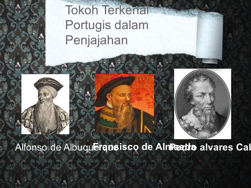 Alfonso de Albuquerque Fransisco de Almaeda Pedro alvares Cabral Tokoh Terkenal Portugis dalam Penjajahan