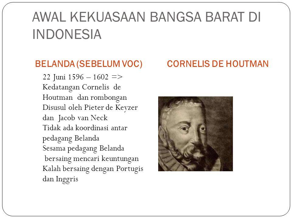 AWAL KEKUASAAN BANGSA BARAT DI INDONESIA BELANDA (SEBELUM VOC)CORNELIS DE HOUTMAN 22 Juni 1596 – 1602 => Kedatangan Cornelis de Houtman dan rombongan