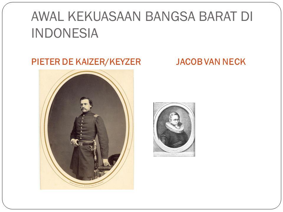 AWAL KEKUASAAN BANGSA BARAT DI INDONESIA PIETER DE KAIZER/KEYZERJACOB VAN NECK