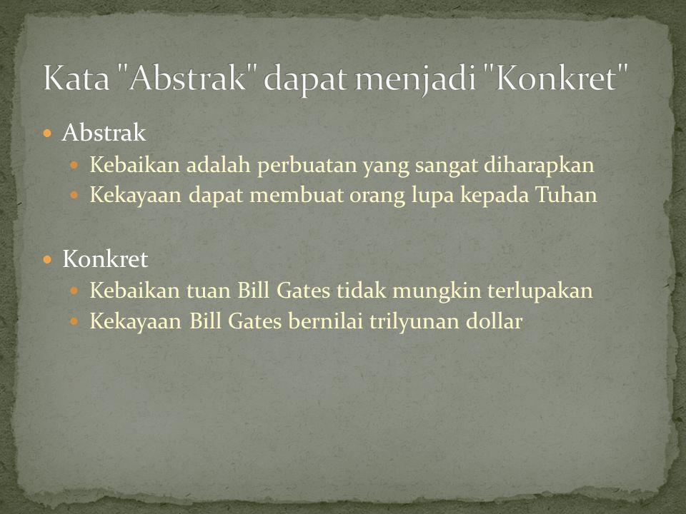 Abstrak Kebaikan adalah perbuatan yang sangat diharapkan Kekayaan dapat membuat orang lupa kepada Tuhan Konkret Kebaikan tuan Bill Gates tidak mungkin