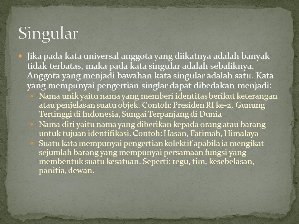 Jika pada kata universal anggota yang diikatnya adalah banyak tidak terbatas, maka pada kata singular adalah sebaliknya. Anggota yang menjadi bawahan