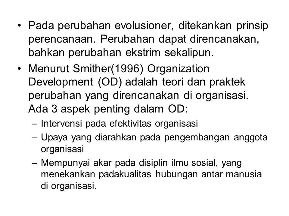 Pada perubahan evolusioner, ditekankan prinsip perencanaan. Perubahan dapat direncanakan, bahkan perubahan ekstrim sekalipun. Menurut Smither(1996) Or