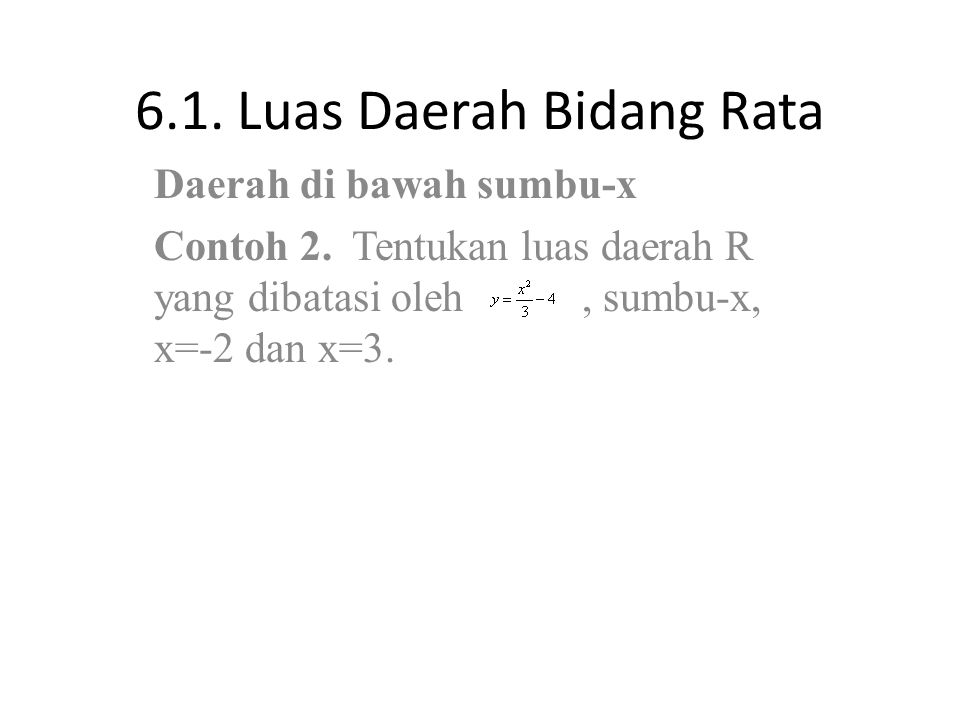 6.1. Luas Daerah Bidang Rata Daerah di bawah sumbu-x A(R) =