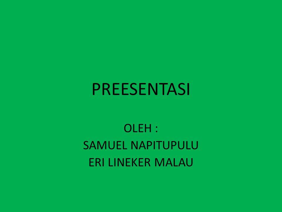 PREESENTASI OLEH : SAMUEL NAPITUPULU ERI LINEKER MALAU