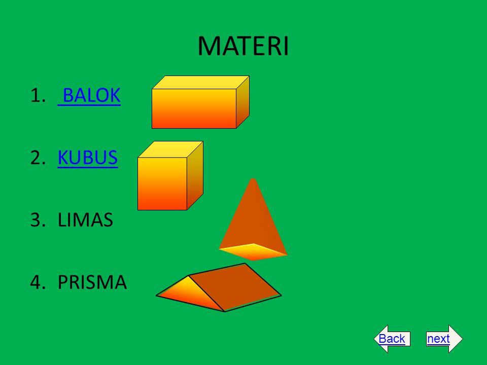 MATERI 1. BALOK BALOK 2.KUBUSKUBUS 3.LIMAS 4.PRISMA Backnext
