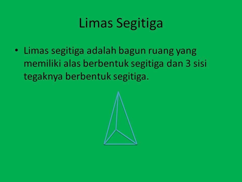 Limas Segitiga Limas segitiga adalah bagun ruang yang memiliki alas berbentuk segitiga dan 3 sisi tegaknya berbentuk segitiga.