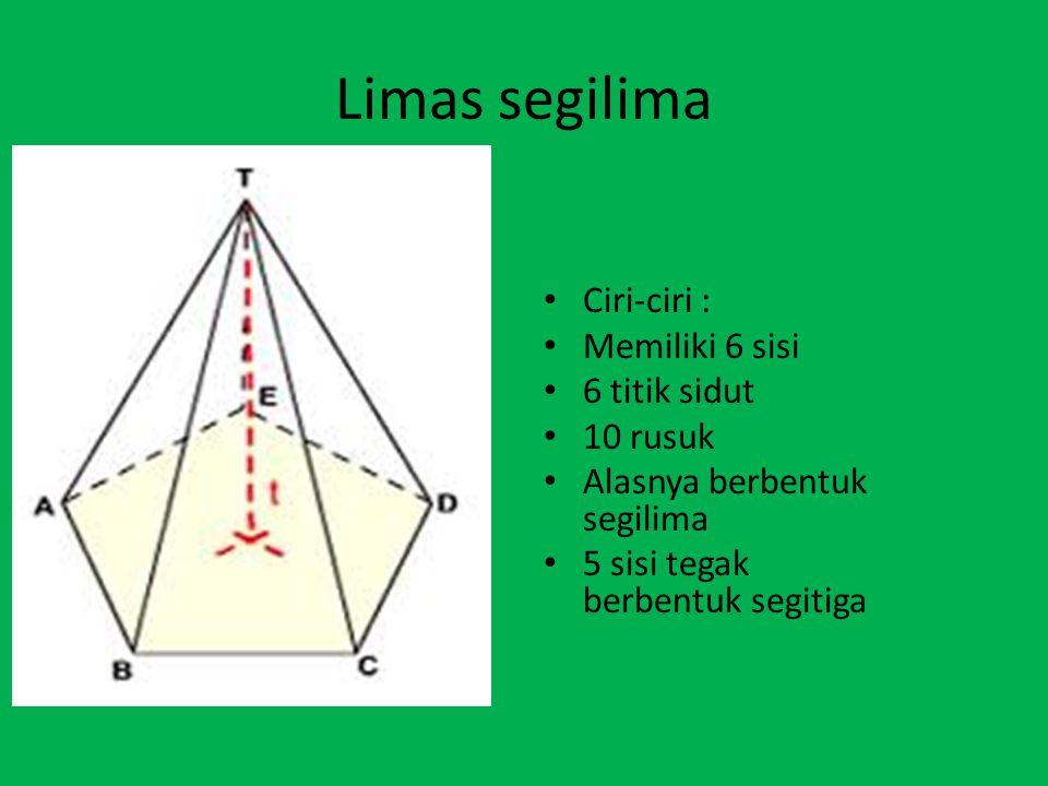 Limas segilima Ciri-ciri : Memiliki 6 sisi 6 titik sidut 10 rusuk Alasnya berbentuk segilima 5 sisi tegak berbentuk segitiga