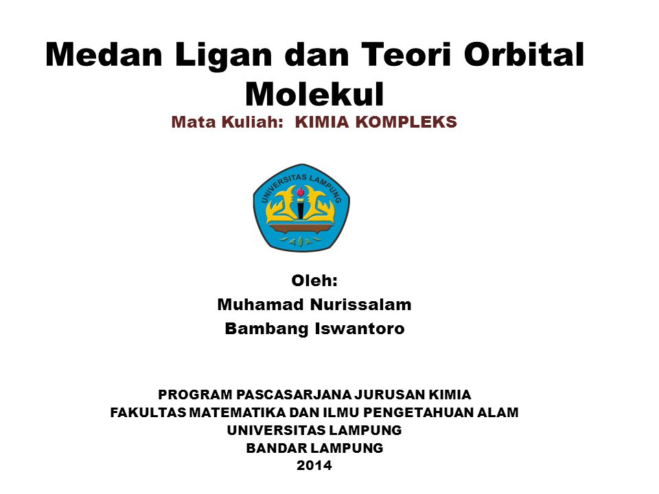 Medan Ligan dan Teori Orbital Molekul Oleh: Muhamad Nurissalam Bambang Iswantoro PROGRAM PASCASARJANA JURUSAN KIMIA FAKULTAS MATEMATIKA DAN ILMU PENGE