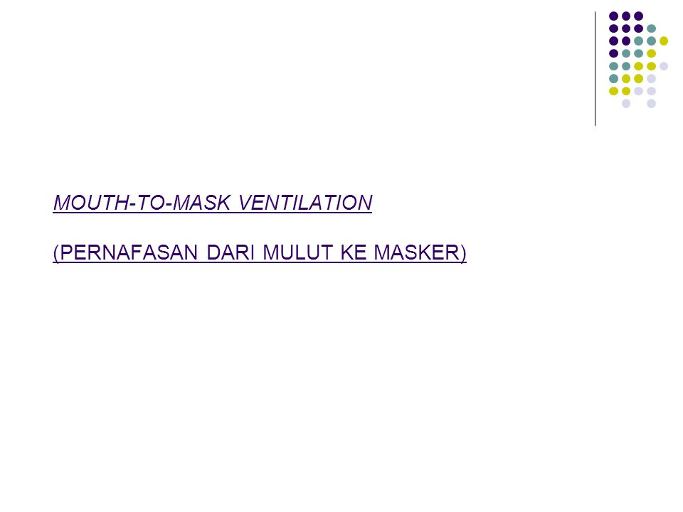 MOUTH-TO-MASK VENTILATION (PERNAFASAN DARI MULUT KE MASKER)