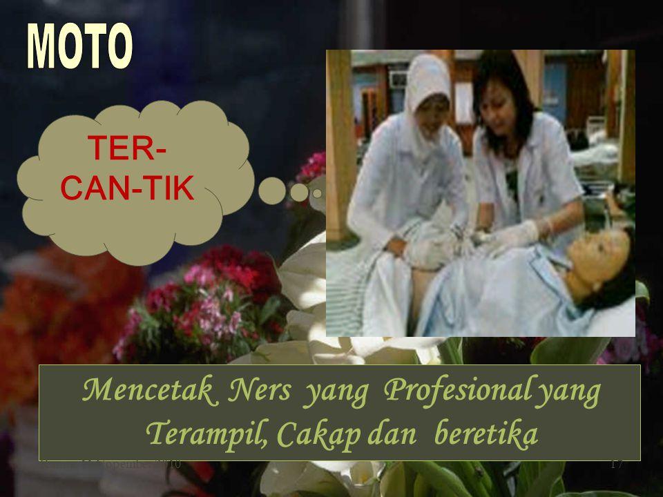 Mencetak Ners yang Profesional yang Terampil, Cakap dan beretika Kamis, 11 Nopember 201017 TER- CAN-TIK