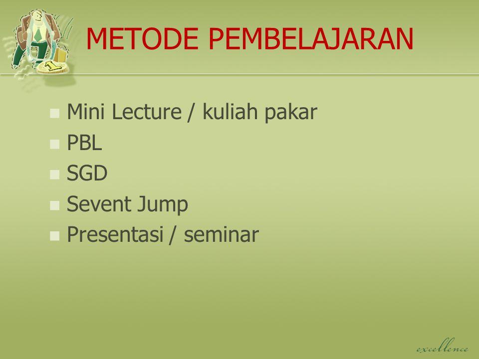 METODE PEMBELAJARAN Mini Lecture / kuliah pakar PBL SGD Sevent Jump Presentasi / seminar