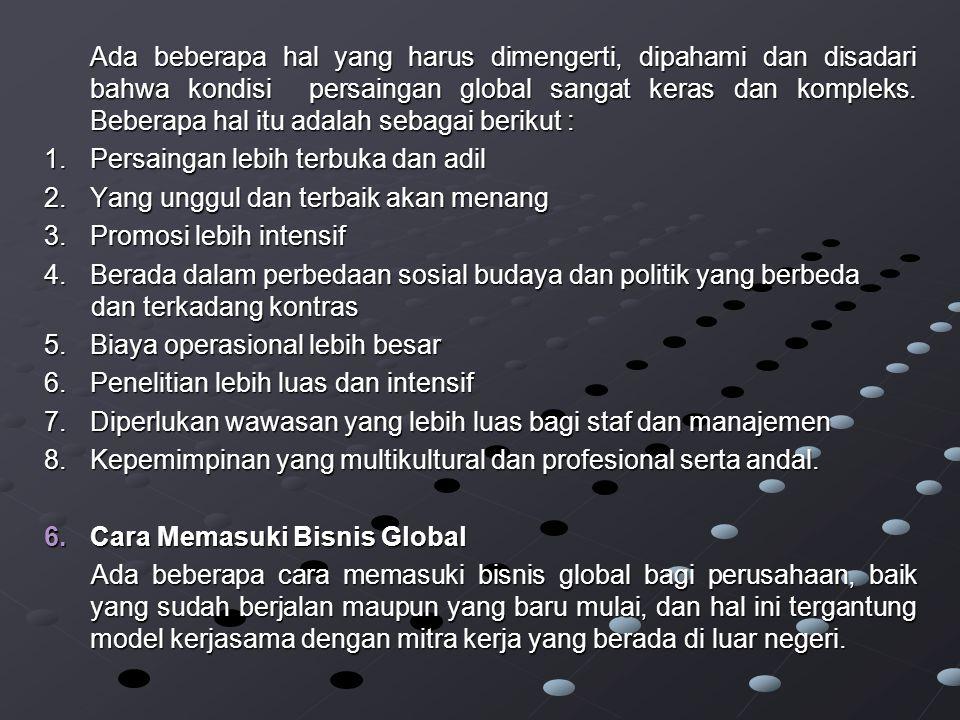 Ada beberapa hal yang harus dimengerti, dipahami dan disadari bahwa kondisi persaingan global sangat keras dan kompleks.