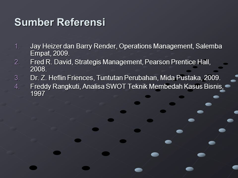 Sumber Referensi 1.Jay Heizer dan Barry Render, Operations Management, Salemba Empat, 2009.