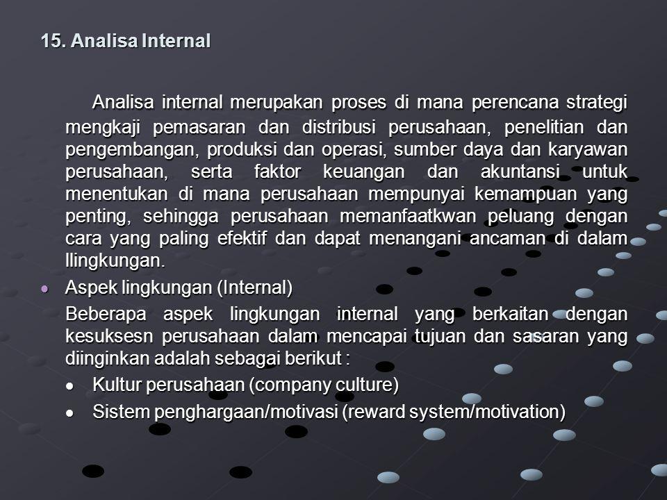 15. Analisa Internal Analisa internal merupakan proses di mana perencana strategi mengkaji pemasaran dan distribusi perusahaan, penelitian dan pengemb
