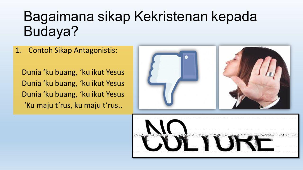 1.Sikap Antagonistis a.Meninggalkan kebudayaan (kebudayaan dipandang tidak realistis).