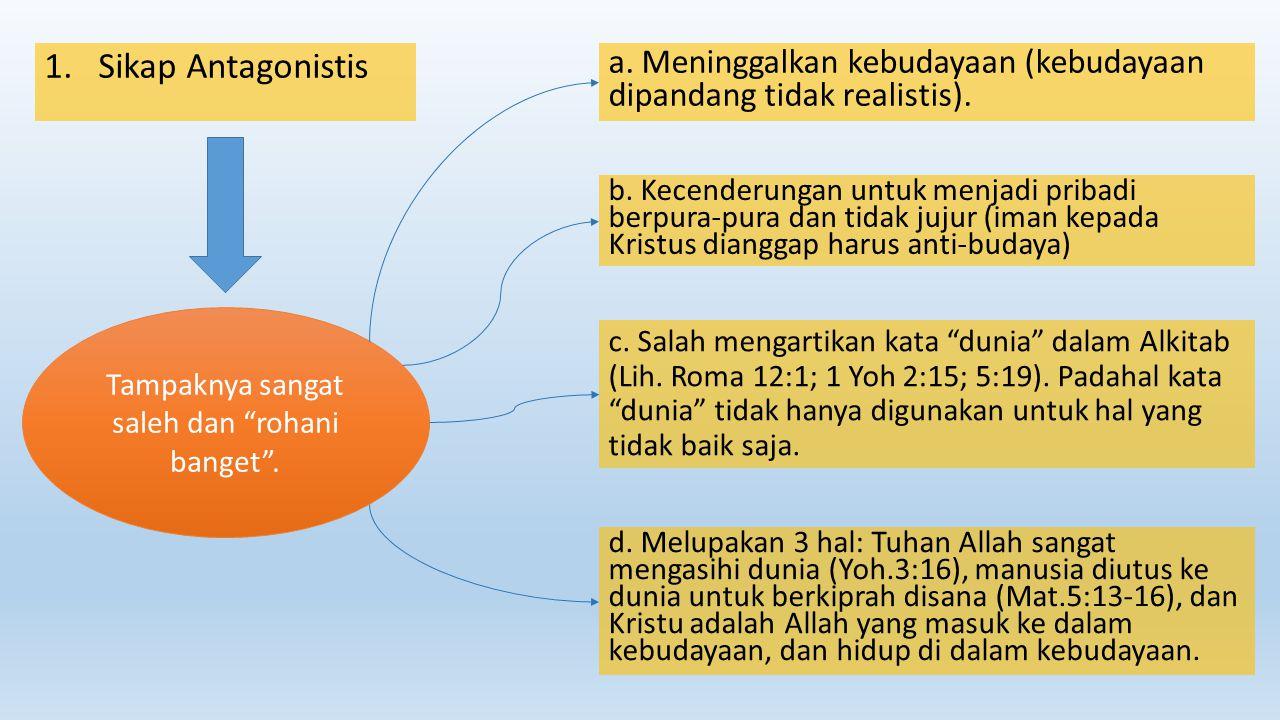 1.Sikap Antagonistis a. Meninggalkan kebudayaan (kebudayaan dipandang tidak realistis). b. Kecenderungan untuk menjadi pribadi berpura-pura dan tidak