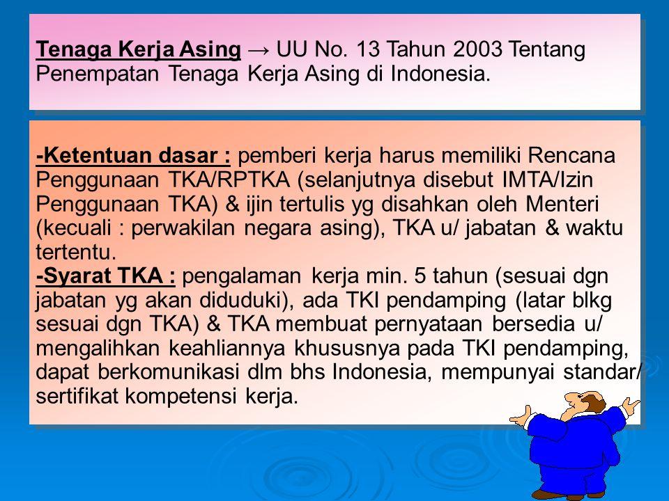 Tenaga Kerja Asing → UU No.13 Tahun 2003 Tentang Penempatan Tenaga Kerja Asing di Indonesia.