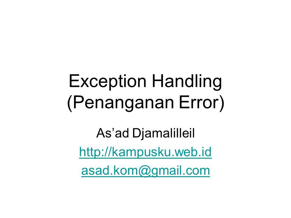 Exception Handling (Penanganan Error) As'ad Djamalilleil http://kampusku.web.id asad.kom@gmail.com