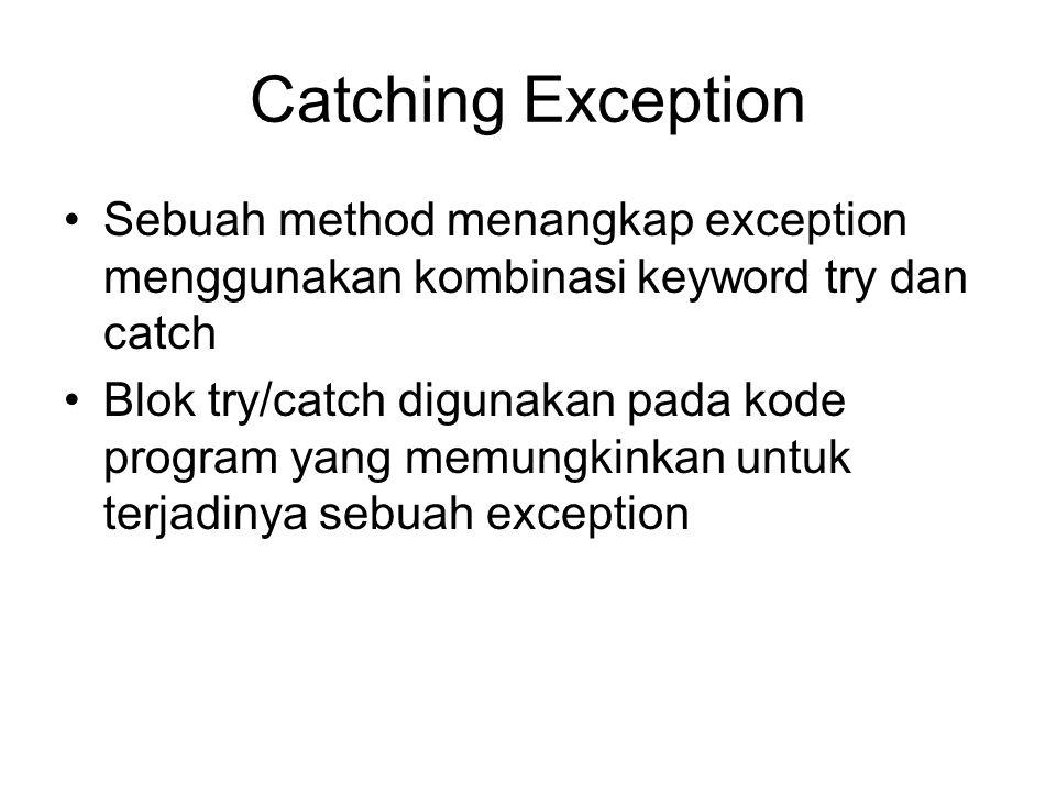 Catching Exception Sebuah method menangkap exception menggunakan kombinasi keyword try dan catch Blok try/catch digunakan pada kode program yang memun