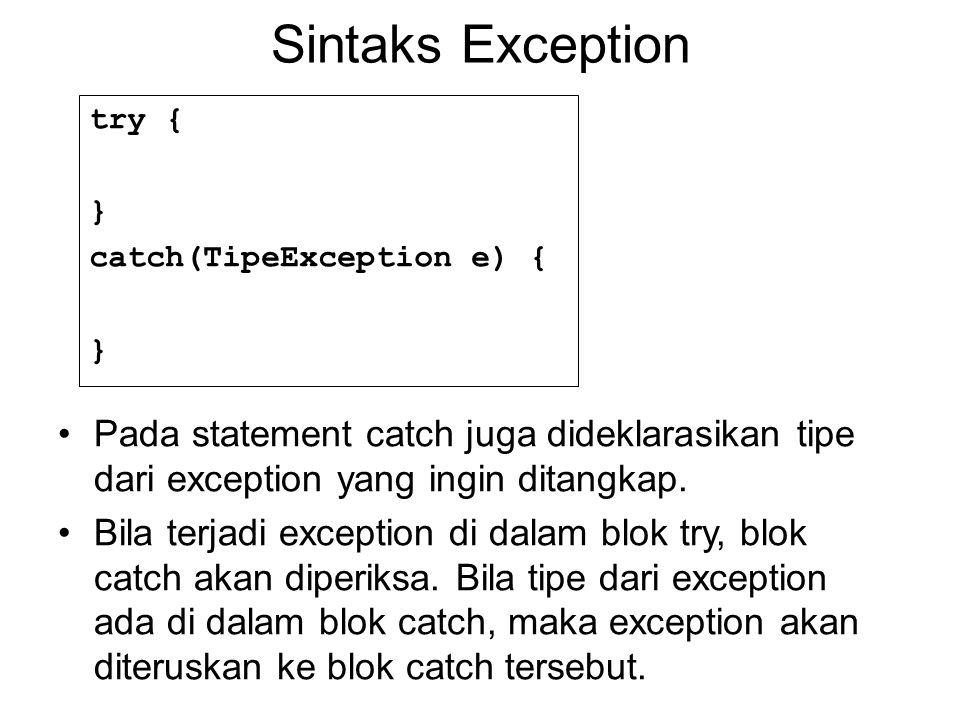 Sintaks Exception try { } catch(TipeException e) { } Pada statement catch juga dideklarasikan tipe dari exception yang ingin ditangkap. Bila terjadi e