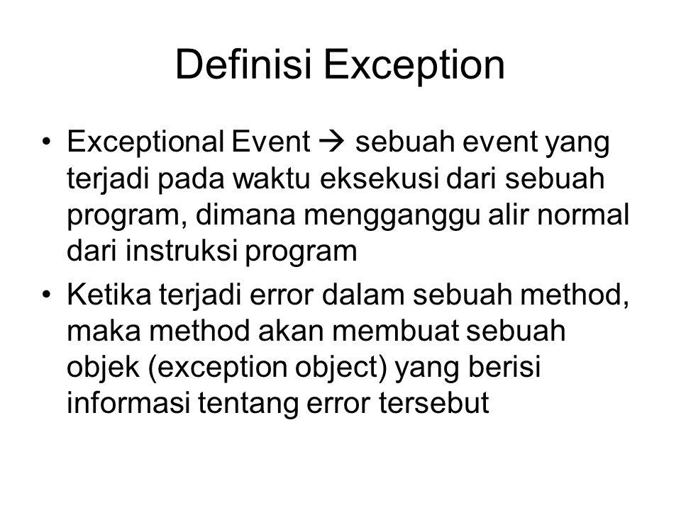Definisi Exception Exceptional Event  sebuah event yang terjadi pada waktu eksekusi dari sebuah program, dimana mengganggu alir normal dari instruksi