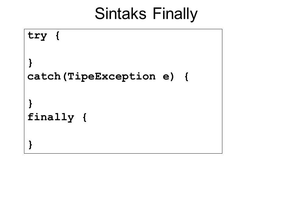 Sintaks Finally try { } catch(TipeException e) { } finally { }