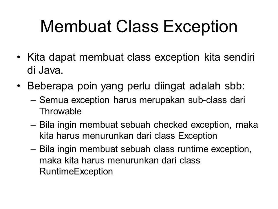 Membuat Class Exception Kita dapat membuat class exception kita sendiri di Java. Beberapa poin yang perlu diingat adalah sbb: –Semua exception harus m