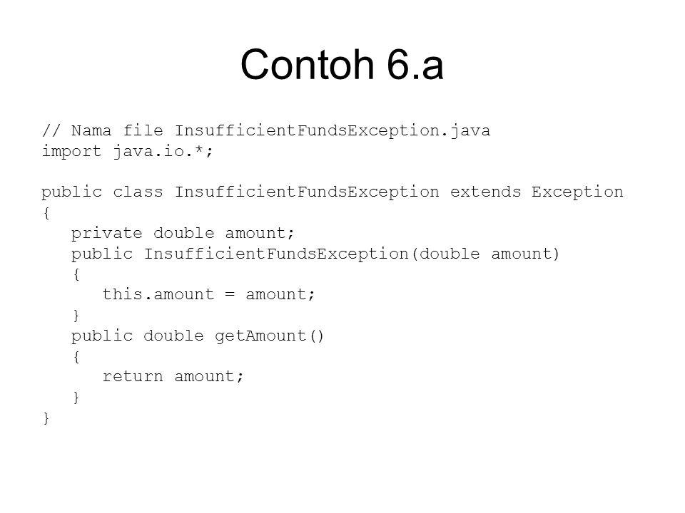 Contoh 6.a // Nama file InsufficientFundsException.java import java.io.*; public class InsufficientFundsException extends Exception { private double a