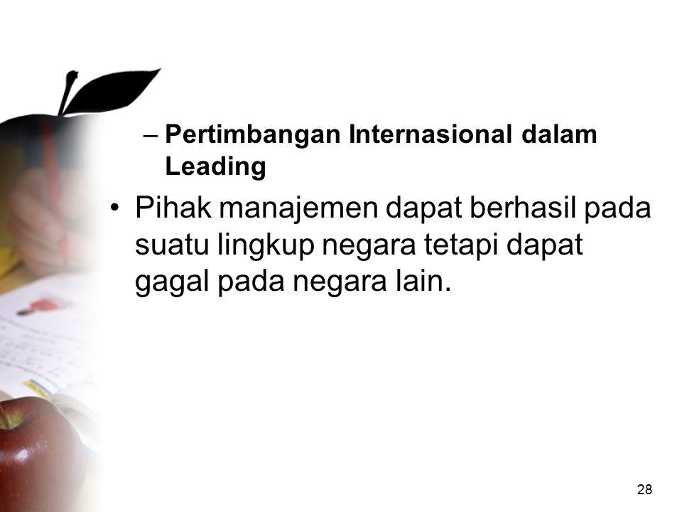 28 –Pertimbangan Internasional dalam Leading Pihak manajemen dapat berhasil pada suatu lingkup negara tetapi dapat gagal pada negara lain.