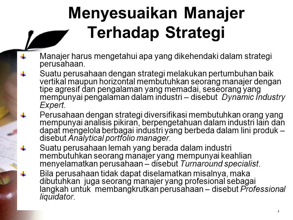 7 Menyesuaikan Manajer Terhadap Strategi Manajer harus mengetahui apa yang dikehendaki dalam strategi perusahaan. Suatu perusahaan dengan strategi mel