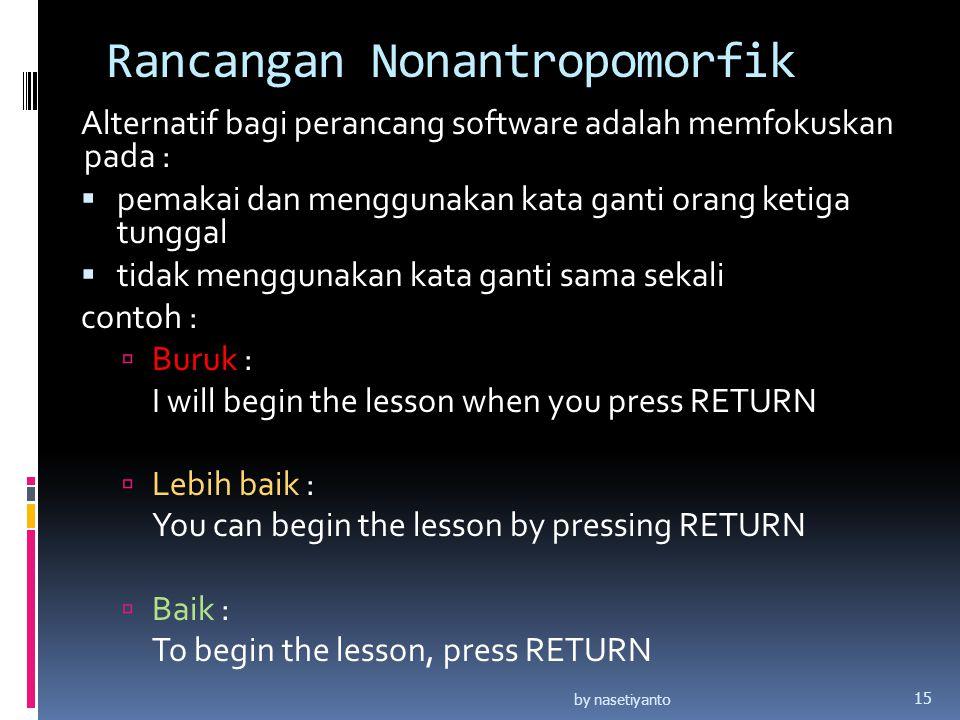 Rancangan Nonantropomorfik Alternatif bagi perancang software adalah memfokuskan pada :  pemakai dan menggunakan kata ganti orang ketiga tunggal  ti