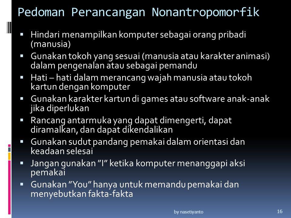 Pedoman Perancangan Nonantropomorfik  Hindari menampilkan komputer sebagai orang pribadi (manusia)  Gunakan tokoh yang sesuai (manusia atau karakter