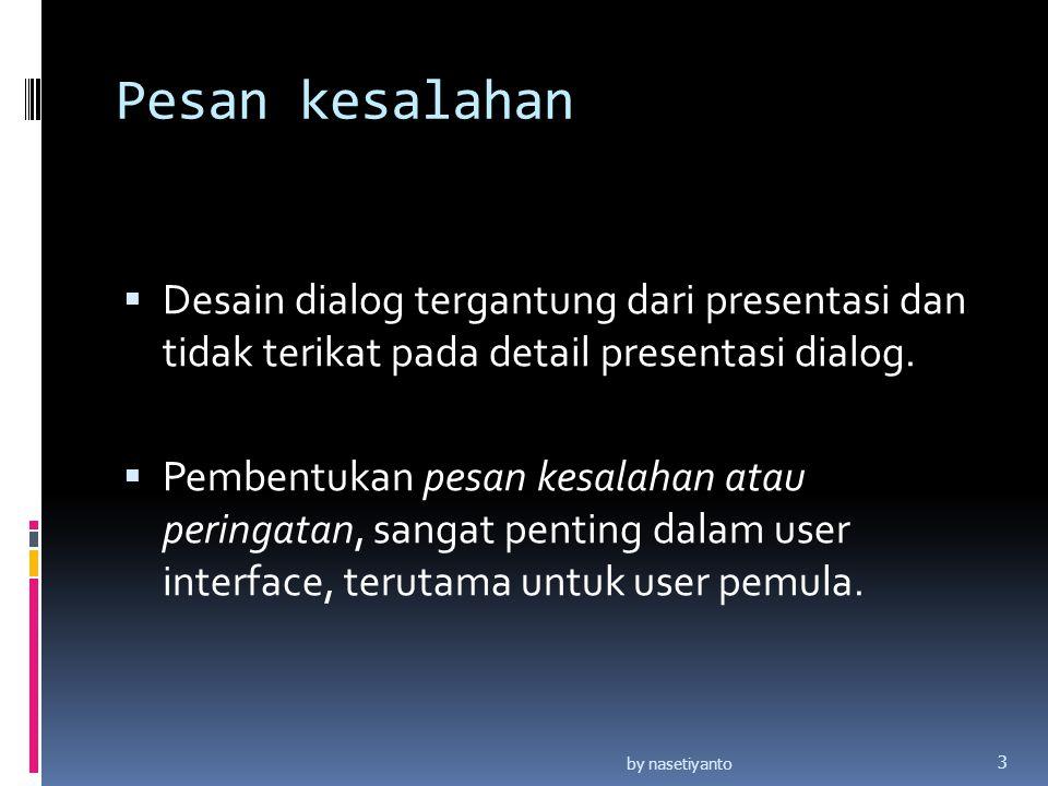 Pesan kesalahan  Desain dialog tergantung dari presentasi dan tidak terikat pada detail presentasi dialog.  Pembentukan pesan kesalahan atau peringa