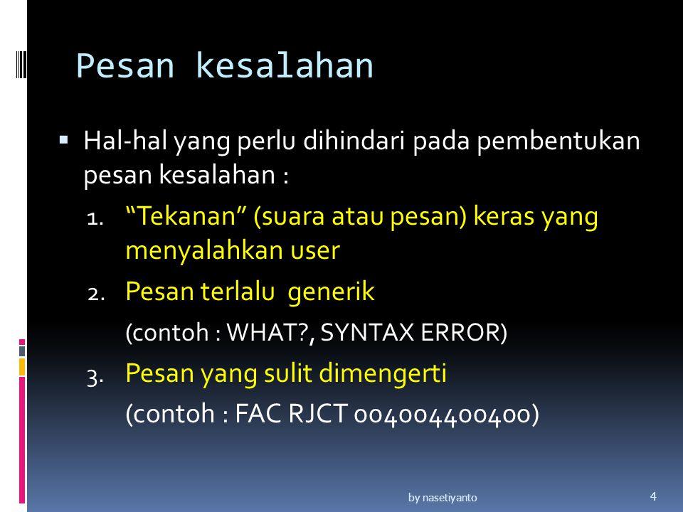 """Pesan kesalahan  Hal-hal yang perlu dihindari pada pembentukan pesan kesalahan : 1. """"Tekanan"""" (suara atau pesan) keras yang menyalahkan user 2. Pesan"""