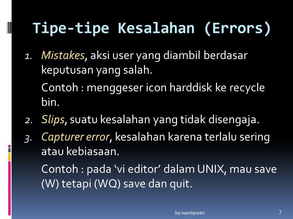Tipe-tipe Kesalahan (Errors) 1. Mistakes, aksi user yang diambil berdasar keputusan yang salah. Contoh : menggeser icon harddisk ke recycle bin. 2. Sl