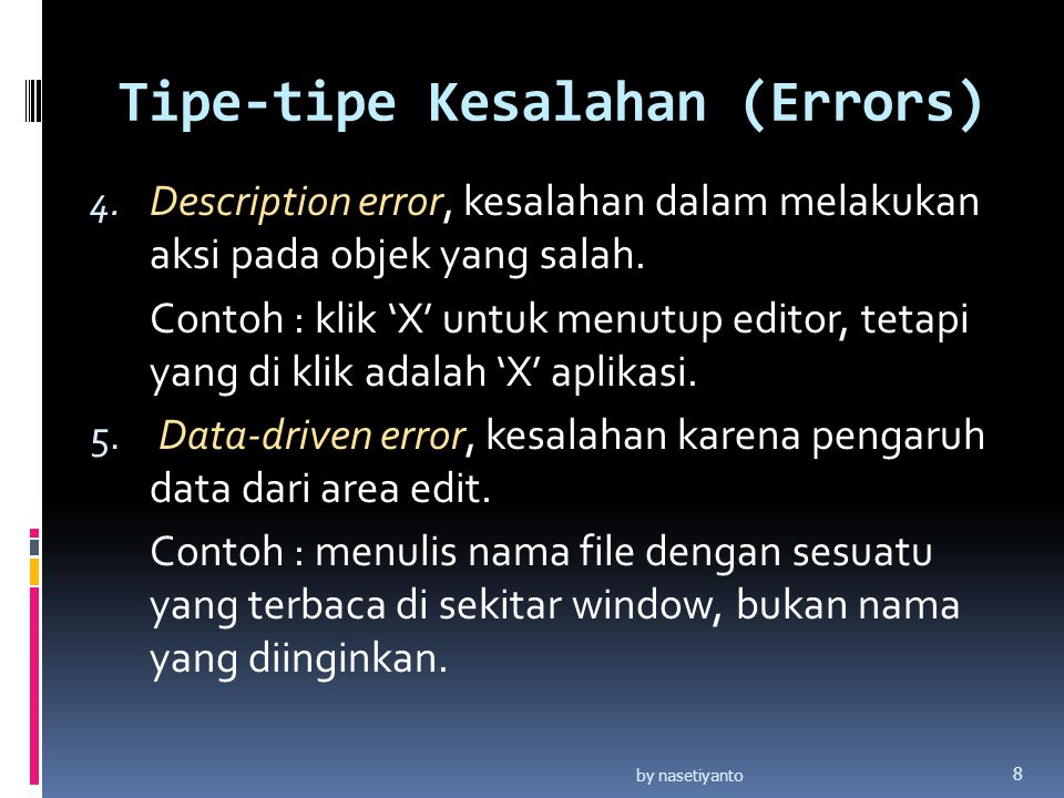 Tipe-tipe Kesalahan (Errors) 4. Description error, kesalahan dalam melakukan aksi pada objek yang salah. Contoh : klik 'X' untuk menutup editor, tetap