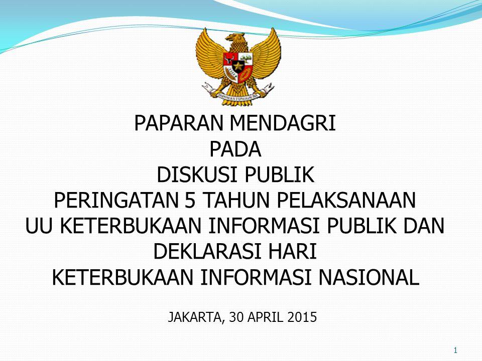 1 PAPARAN MENDAGRI PADA DISKUSI PUBLIK PERINGATAN 5 TAHUN PELAKSANAAN UU KETERBUKAAN INFORMASI PUBLIK DAN DEKLARASI HARI KETERBUKAAN INFORMASI NASIONAL JAKARTA, 30 APRIL 2015