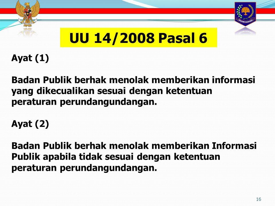 16 Ayat (1) Badan Publik berhak menolak memberikan informasi yang dikecualikan sesuai dengan ketentuan peraturan perundangundangan.