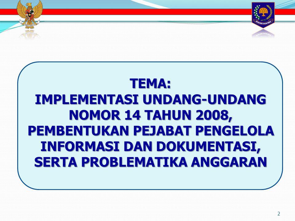 2 TEMA: IMPLEMENTASI UNDANG-UNDANG NOMOR 14 TAHUN 2008, PEMBENTUKAN PEJABAT PENGELOLA INFORMASI DAN DOKUMENTASI, SERTA PROBLEMATIKA ANGGARAN