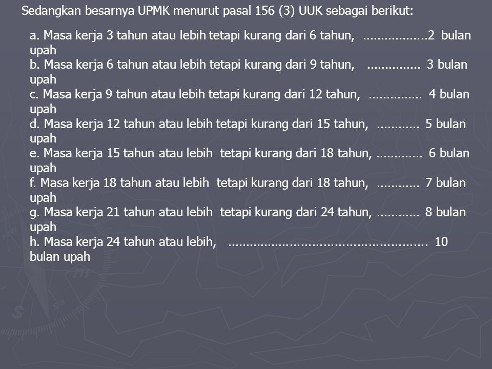 Sedangkan besarnya UPMK menurut pasal 156 (3) UUK sebagai berikut: a.