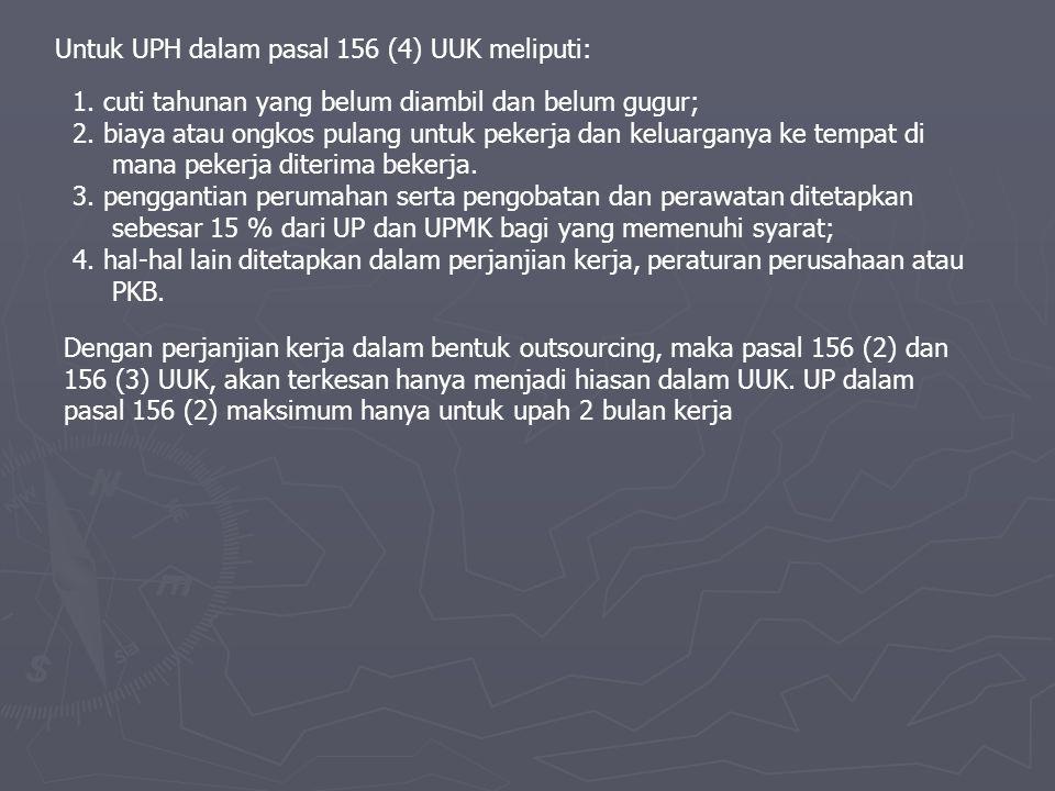 Untuk UPH dalam pasal 156 (4) UUK meliputi: 1.cuti tahunan yang belum diambil dan belum gugur; 2.