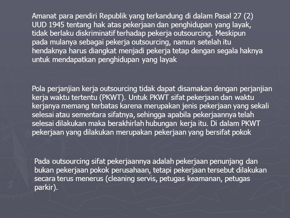 Amanat para pendiri Republik yang terkandung di dalam Pasal 27 (2) UUD 1945 tentang hak atas pekerjaan dan penghidupan yang layak, tidak berlaku diskriminatif terhadap pekerja outsourcing.