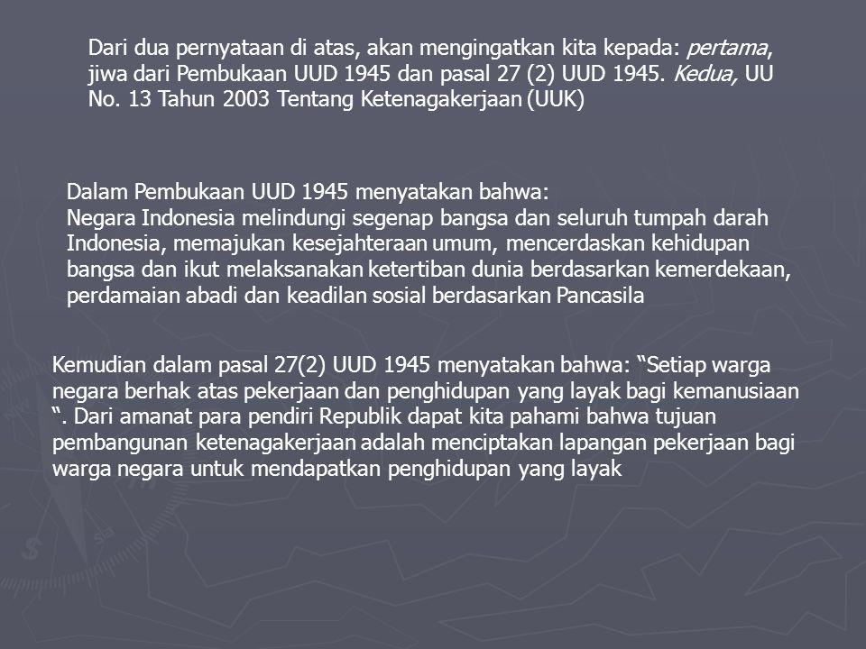 Dari dua pernyataan di atas, akan mengingatkan kita kepada: pertama, jiwa dari Pembukaan UUD 1945 dan pasal 27 (2) UUD 1945.
