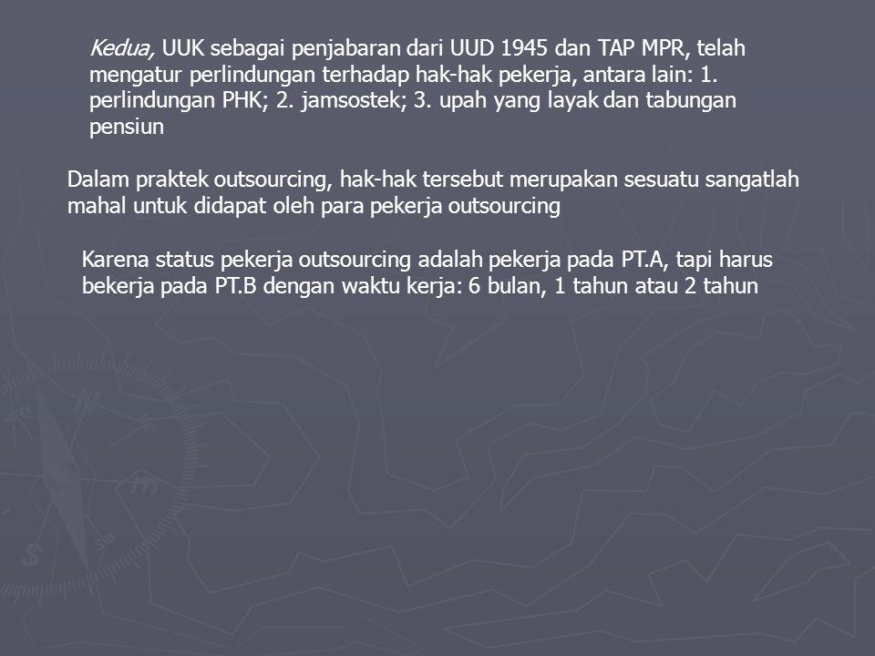 Kedua, UUK sebagai penjabaran dari UUD 1945 dan TAP MPR, telah mengatur perlindungan terhadap hak-hak pekerja, antara lain: 1.